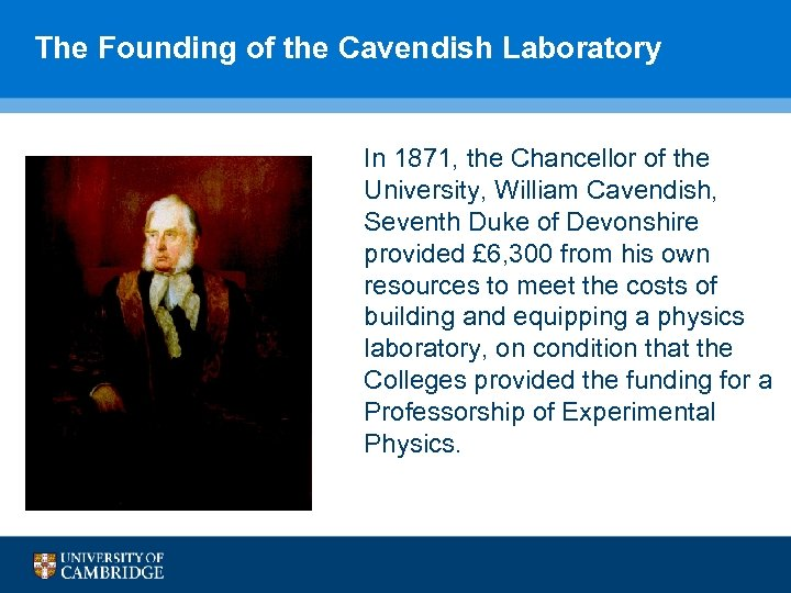The Founding of the Cavendish Laboratory In 1871, the Chancellor of the University, William