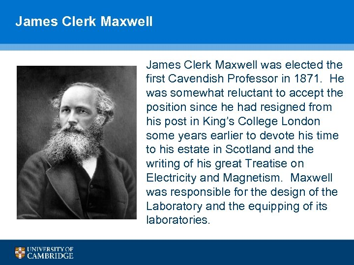 James Clerk Maxwell was elected the first Cavendish Professor in 1871. He was somewhat
