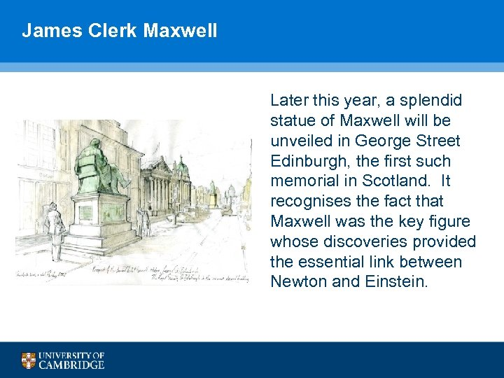 James Clerk Maxwell Later this year, a splendid statue of Maxwell will be unveiled