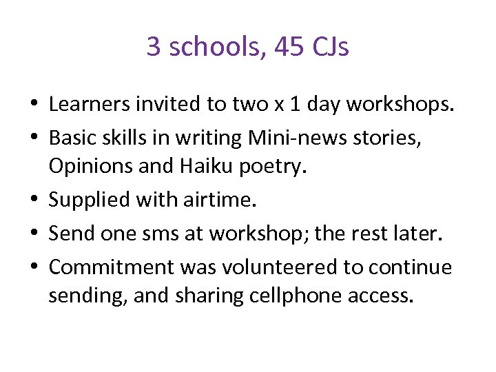 3 schools, 45 CJs • Learners invited to two x 1 day workshops. •