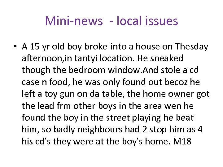 Mini-news - local issues • A 15 yr old boy broke-into a house on