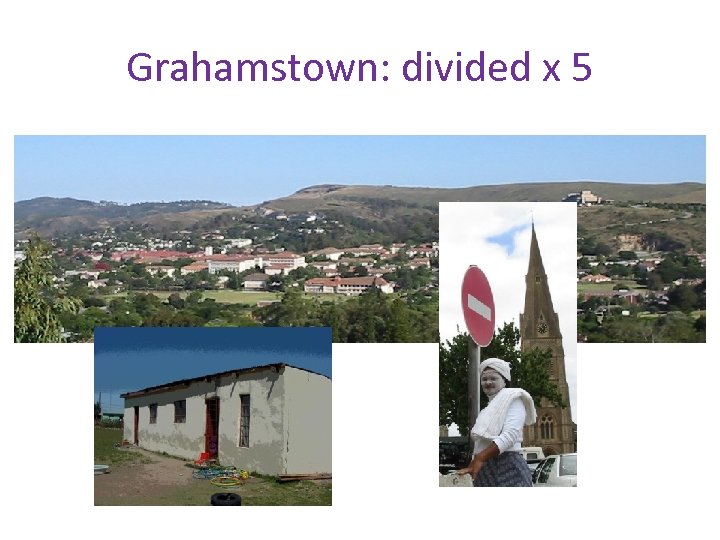 Grahamstown: divided x 5