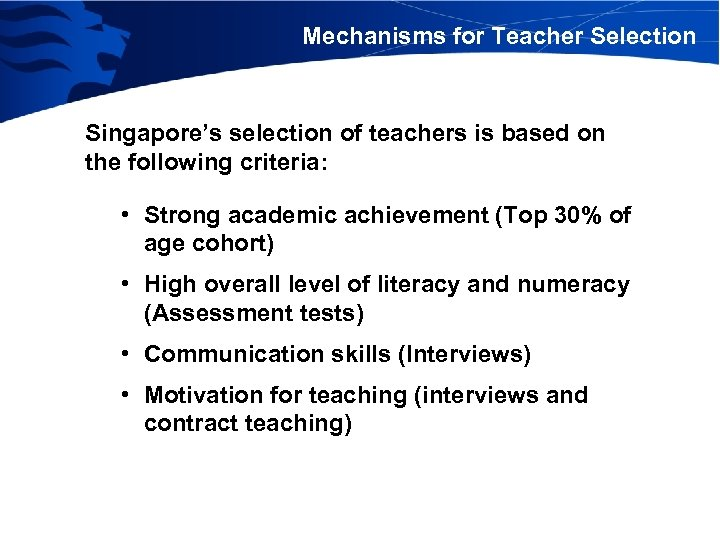 Mechanisms for Teacher Selection Singapore's selection of teachers is based on the following criteria: