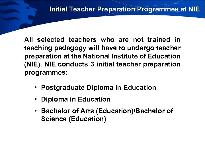 Initial Teacher Preparation Programmes at NIE All selected teachers who are not trained in