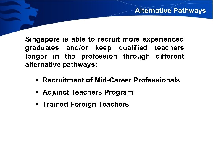 Alternative Pathways Singapore is able to recruit more experienced graduates and/or keep qualified teachers