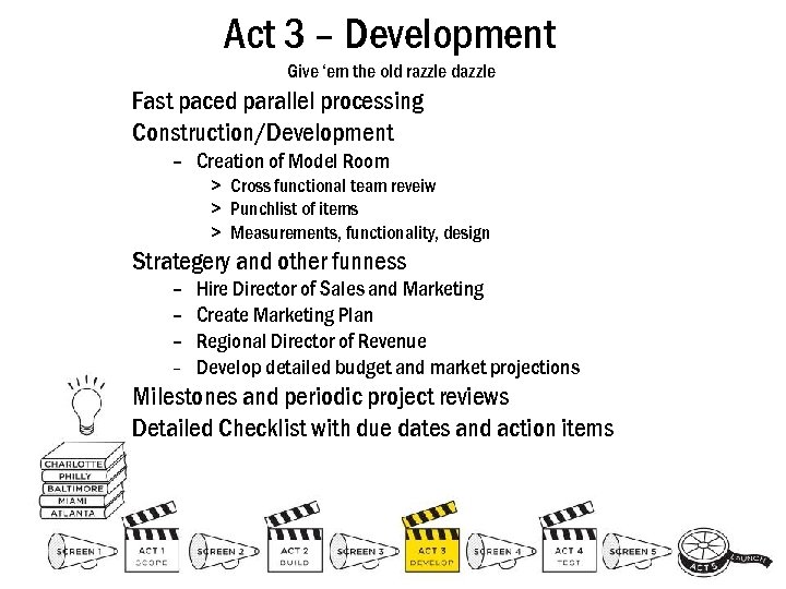 Act 3 – Development Give 'em the old razzle dazzle Fast paced parallel processing