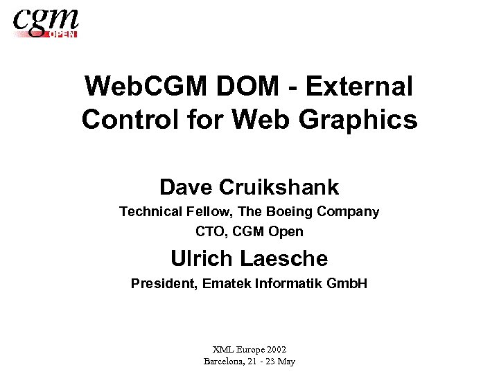 Web. CGM DOM - External Control for Web Graphics Dave Cruikshank Technical Fellow, The