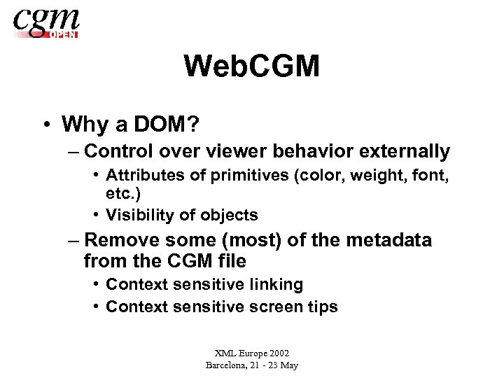 Web. CGM • Why a DOM? – Control over viewer behavior externally • Attributes