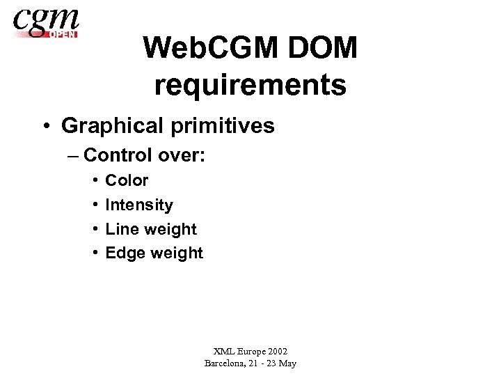 Web. CGM DOM requirements • Graphical primitives – Control over: • • Color Intensity