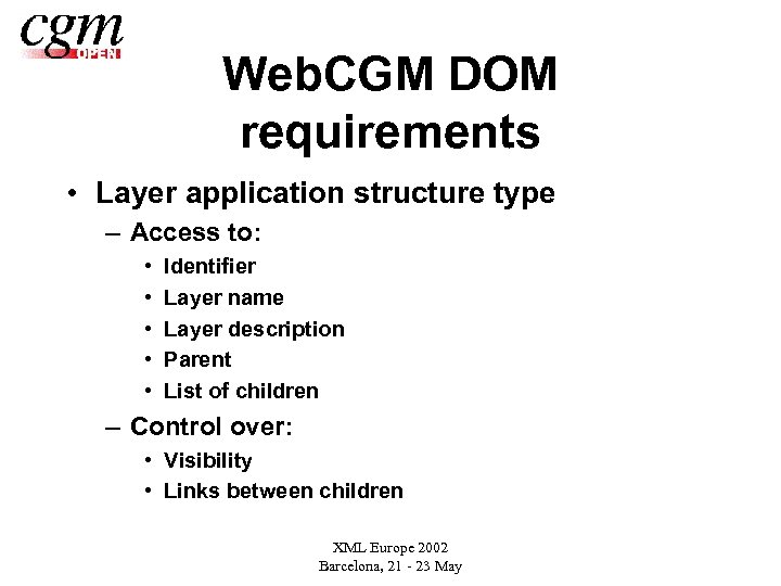 Web. CGM DOM requirements • Layer application structure type – Access to: • •