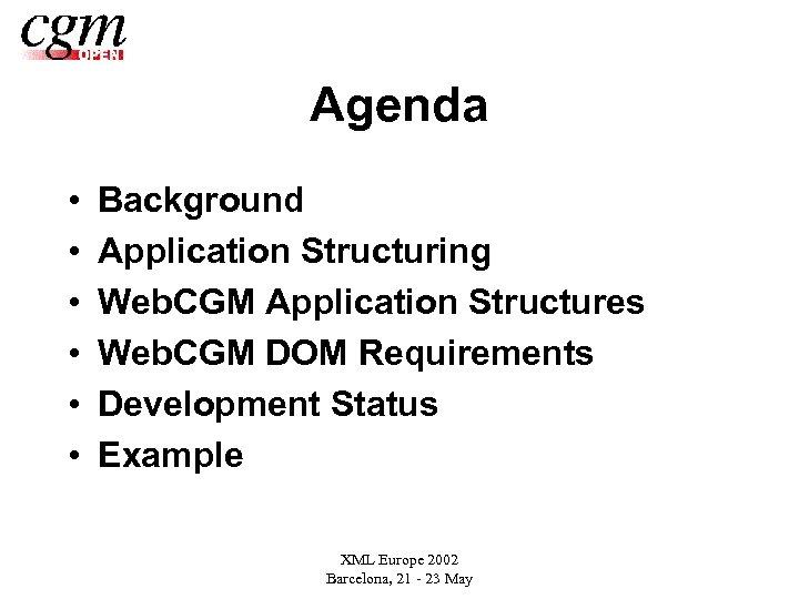 Agenda • • • Background Application Structuring Web. CGM Application Structures Web. CGM DOM
