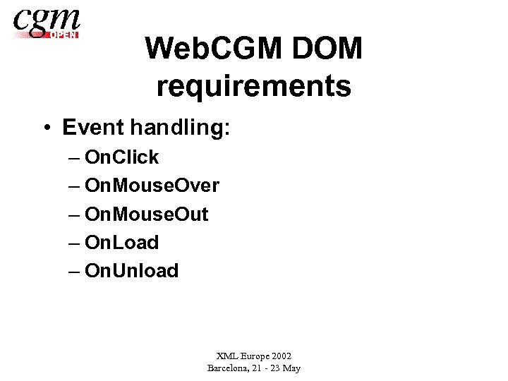 Web. CGM DOM requirements • Event handling: – On. Click – On. Mouse. Over