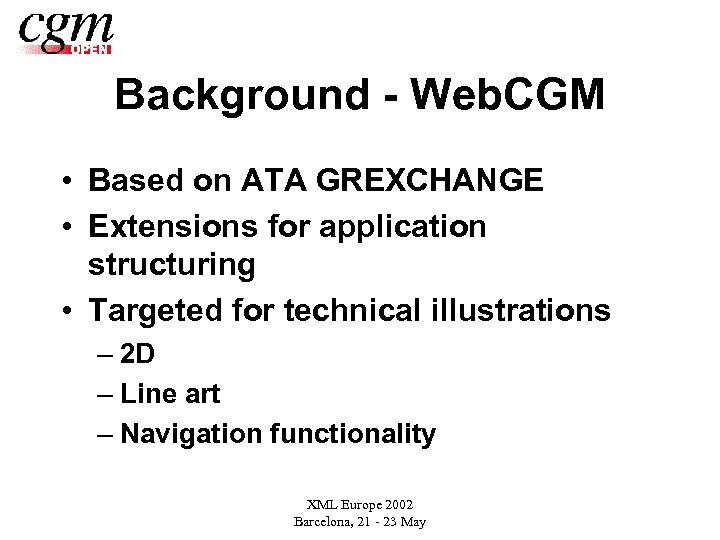 Background - Web. CGM • Based on ATA GREXCHANGE • Extensions for application structuring