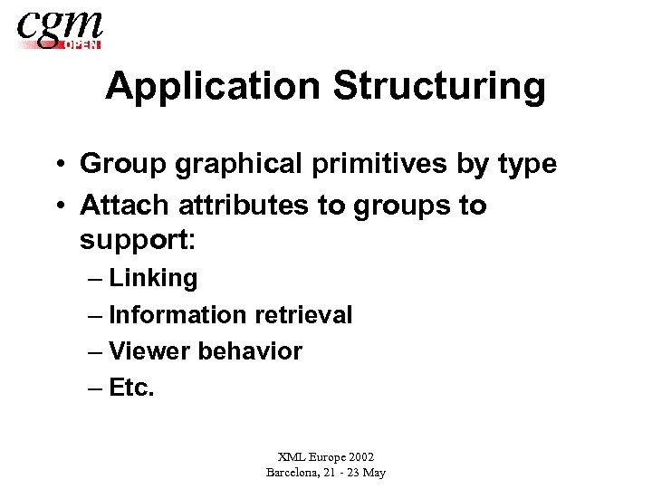 Application Structuring • Group graphical primitives by type • Attach attributes to groups to