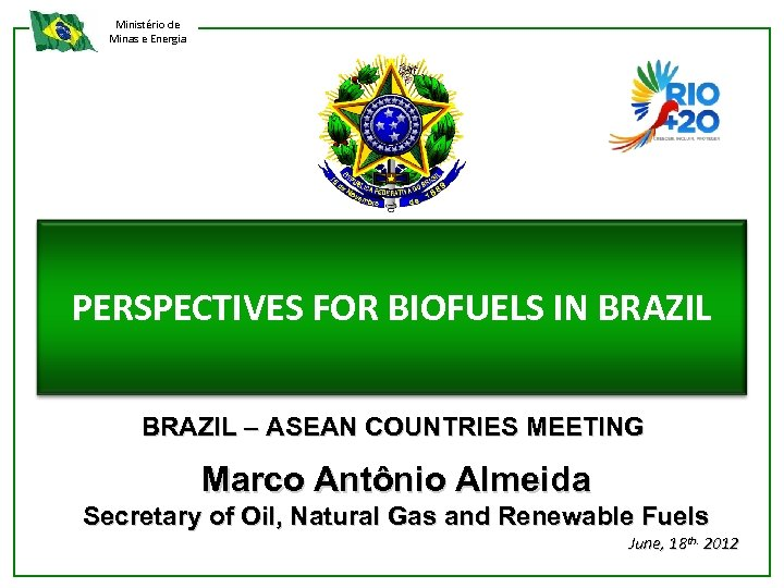 Ministério de Minas e Energia PERSPECTIVES FOR BIOFUELS IN BRAZIL – ASEAN COUNTRIES MEETING