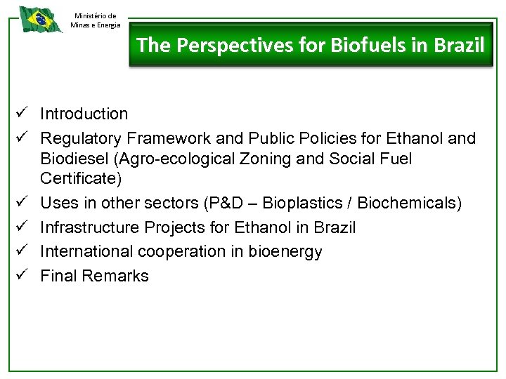 Ministério de Minas e Energia The Perspectives for Biofuels in Brazil ü Introduction ü