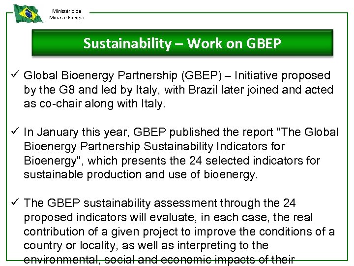 Ministério de Minas e Energia Sustainability – Work on GBEP ü Global Bioenergy Partnership