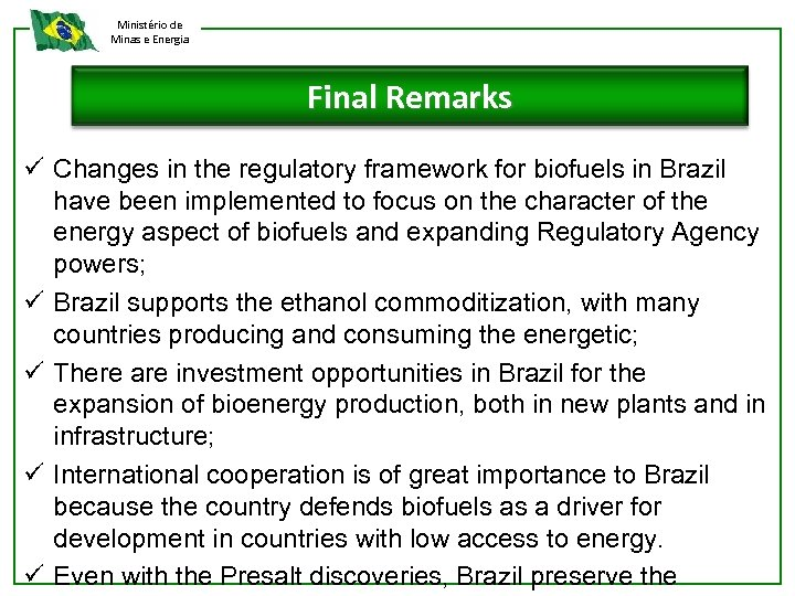 Ministério de Minas e Energia Final Remarks ü Changes in the regulatory framework for