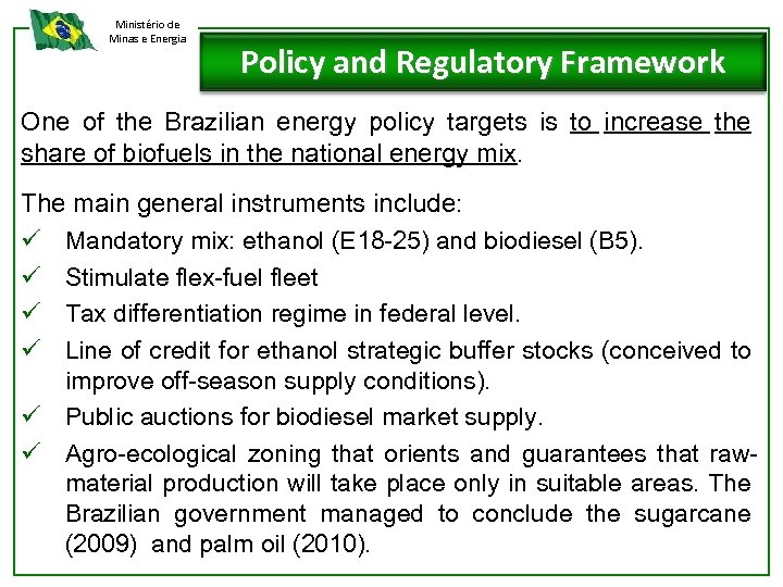 Ministério de Minas e Energia Policy and Regulatory Framework One of the Brazilian energy