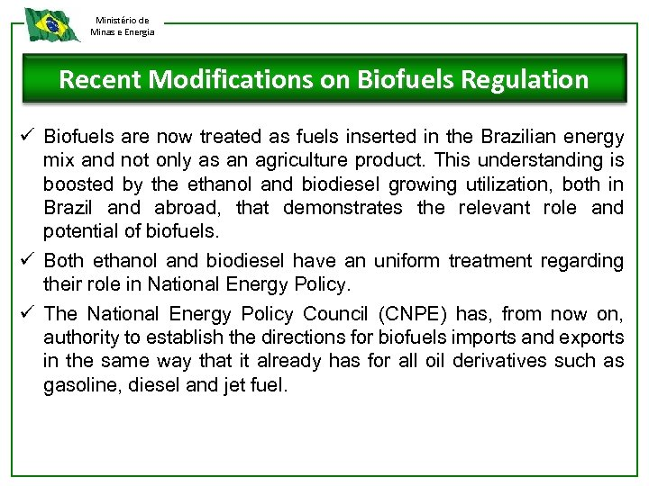 Ministério de Minas e Energia Recent Modifications on Biofuels Regulation ü Biofuels are now