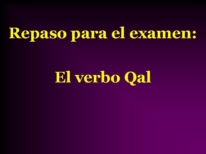 Repaso para el examen: El verbo Qal