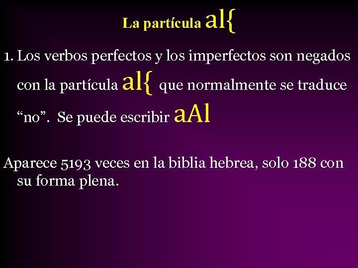 La partícula al{ 1. Los verbos perfectos y los imperfectos son negados al{ que