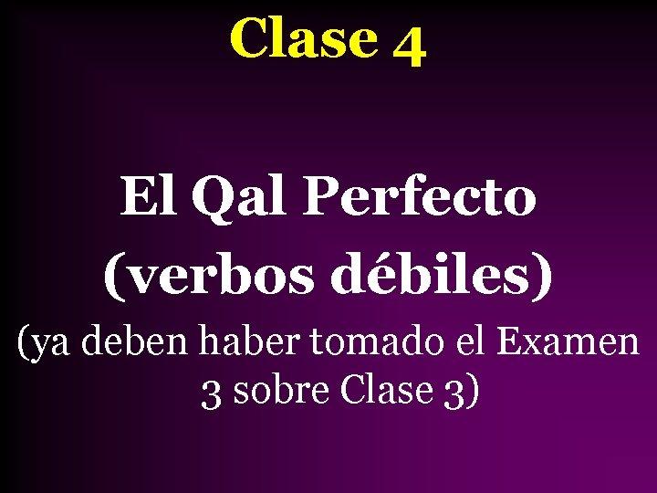 Clase 4 El Qal Perfecto (verbos débiles) (ya deben haber tomado el Examen 3