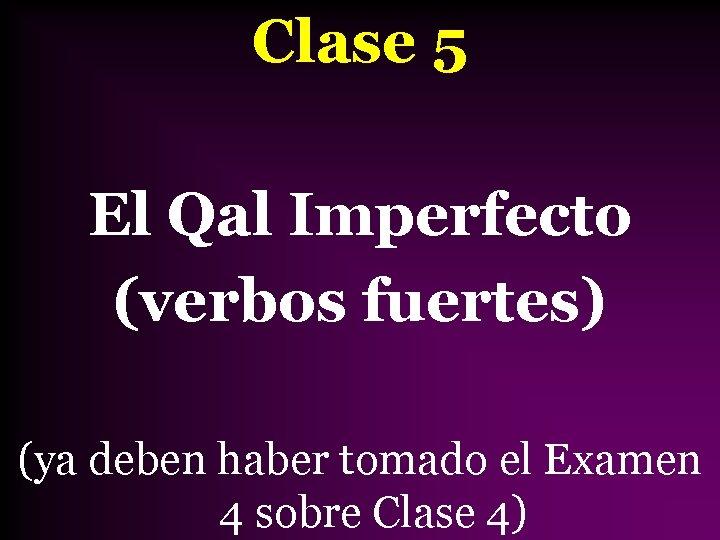 Clase 5 El Qal Imperfecto (verbos fuertes) (ya deben haber tomado el Examen 4
