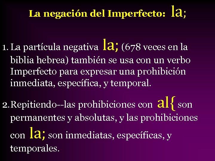 La negación del Imperfecto: la; 1. La partícula negativa (678 veces en la biblia
