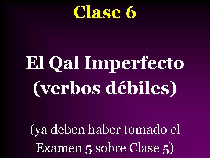 Clase 6 El Qal Imperfecto (verbos débiles) (ya deben haber tomado el Examen 5