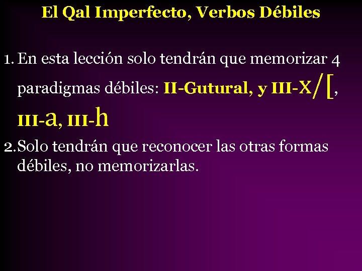 El Qal Imperfecto, Verbos Débiles 1. En esta lección solo tendrán que memorizar 4