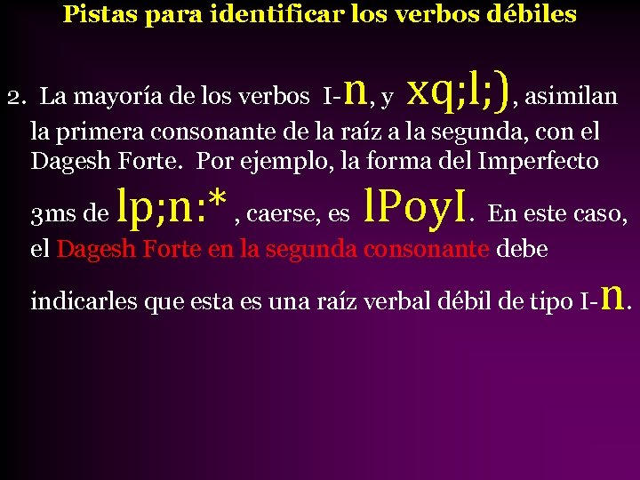 Pistas para identificar los verbos débiles n xq; l; ) 2. La mayoría de