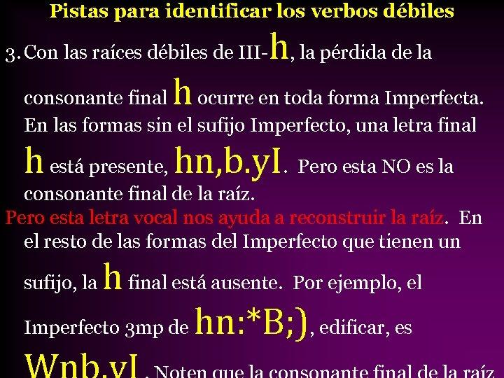 Pistas para identificar los verbos débiles 3. Con las raíces débiles de III- h,