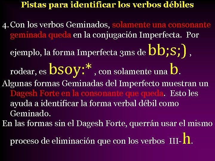 Pistas para identificar los verbos débiles 4. Con los verbos Geminados, solamente una consonante