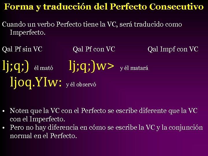 Forma y traducción del Perfecto Consecutivo Cuando un verbo Perfecto tiene la VC, será