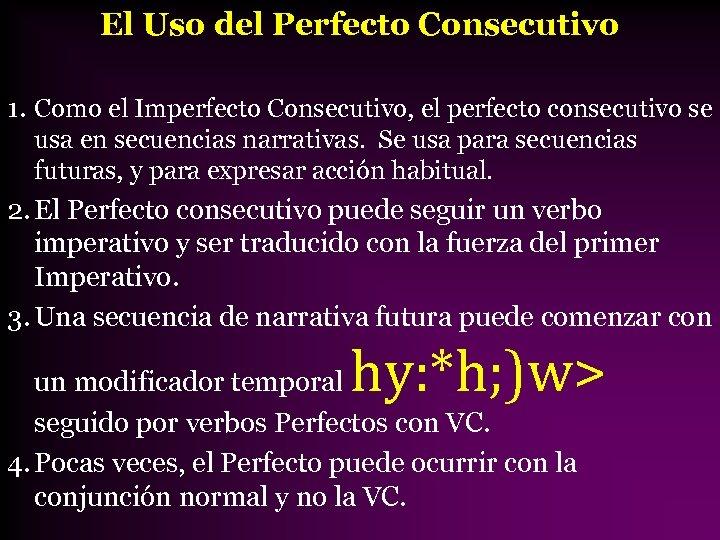 El Uso del Perfecto Consecutivo 1. Como el Imperfecto Consecutivo, el perfecto consecutivo se