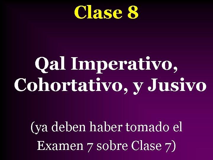 Clase 8 Qal Imperativo, Cohortativo, y Jusivo (ya deben haber tomado el Examen 7