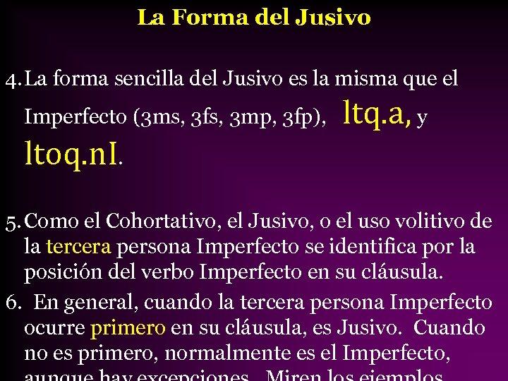 La Forma del Jusivo 4. La forma sencilla del Jusivo es la misma que