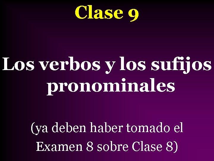 Clase 9 Los verbos y los sufijos pronominales (ya deben haber tomado el Examen