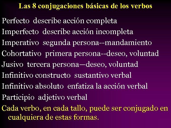 Las 8 conjugaciones básicas de los verbos Perfecto describe acción completa Imperfecto describe acción