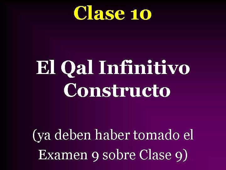 Clase 10 El Qal Infinitivo Constructo (ya deben haber tomado el Examen 9 sobre