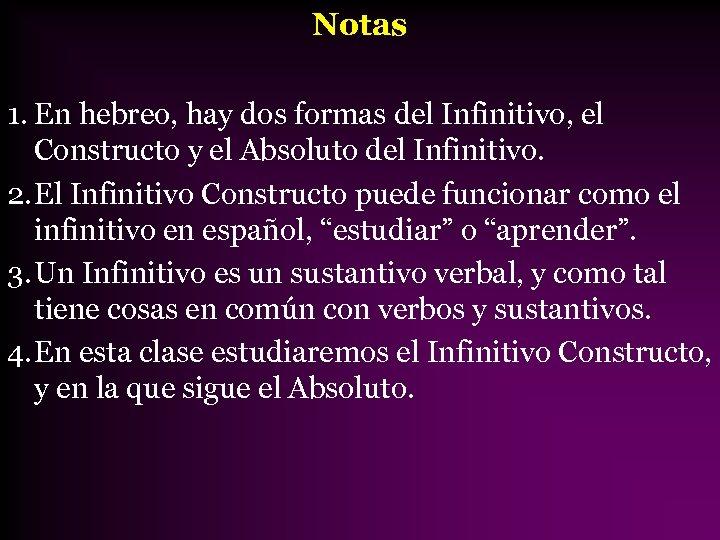 Notas 1. En hebreo, hay dos formas del Infinitivo, el Constructo y el Absoluto
