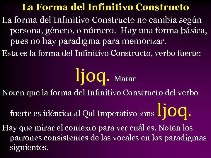La Forma del Infinitivo Constructo La forma del Infinitivo Constructo no cambia según persona,