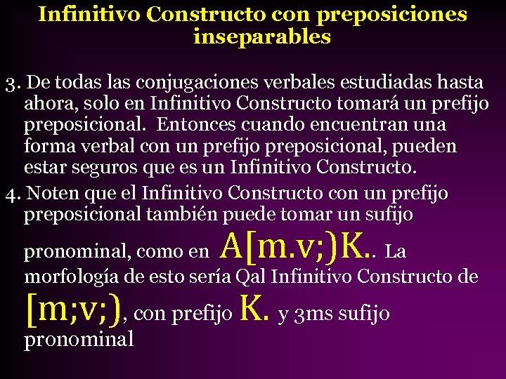 Infinitivo Constructo con preposiciones inseparables 3. De todas las conjugaciones verbales estudiadas hasta ahora,