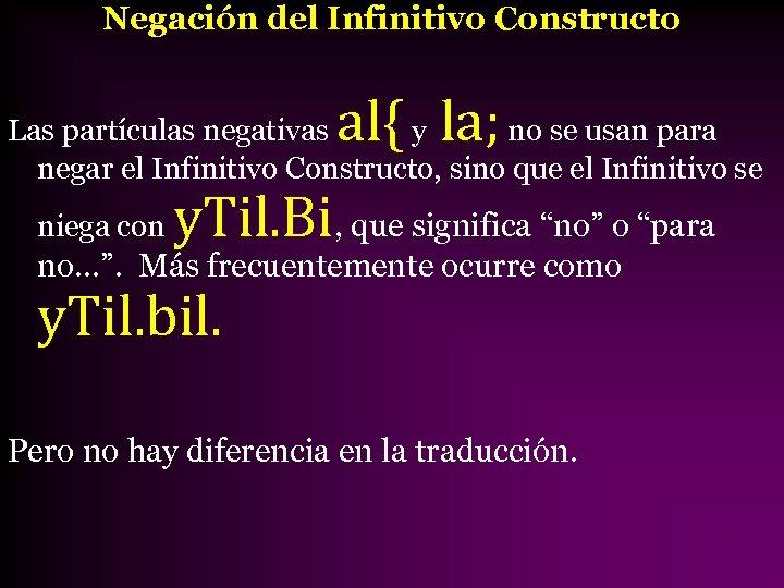 Negación del Infinitivo Constructo al{ la; Las partículas negativas y no se usan para