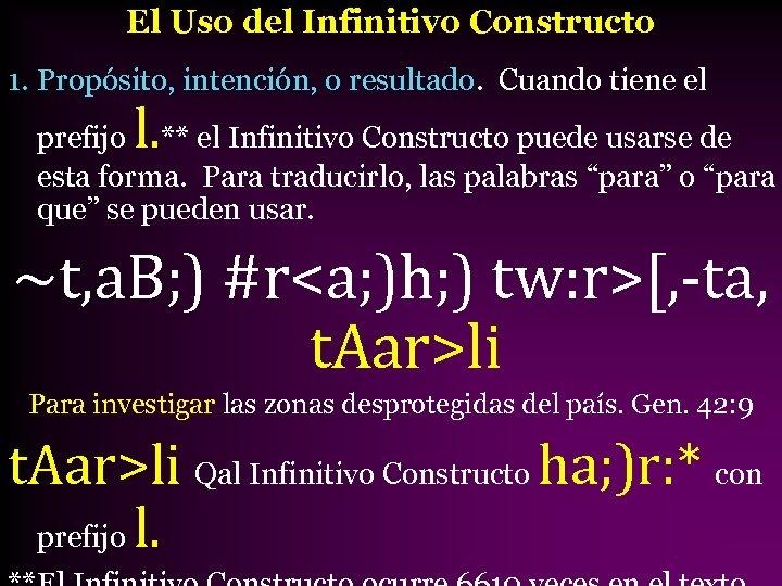 El Uso del Infinitivo Constructo 1. Propósito, intención, o resultado. Cuando tiene el l.