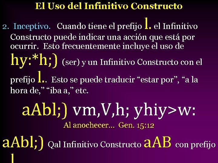 El Uso del Infinitivo Constructo l. 2. Inceptivo. Cuando tiene el prefijo el Infinitivo