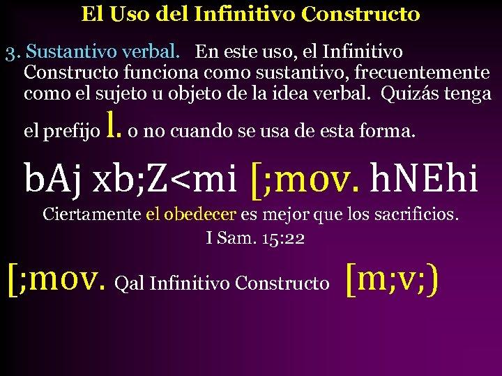 El Uso del Infinitivo Constructo 3. Sustantivo verbal. En este uso, el Infinitivo Constructo