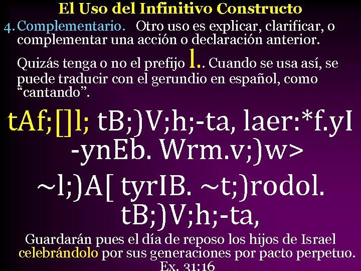 El Uso del Infinitivo Constructo 4. Complementario. Otro uso es explicar, clarificar, o complementar
