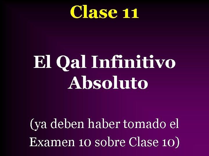 Clase 11 El Qal Infinitivo Absoluto (ya deben haber tomado el Examen 10 sobre